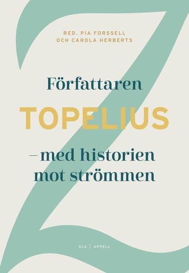 bokomslag Författaren Topelius : med historien mot strömmen