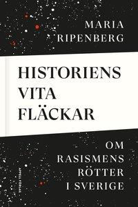 bokomslag Historiens vita fläckar : om rasismens rötter i Sverige