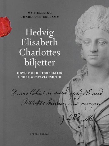 bokomslag Hedvig Elisabeth Charlottes biljetter. Hovliv och storpolitik under gustaviansk tid