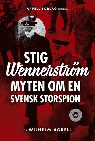 bokomslag Stig Wennerström. Myten om en svensk storspion