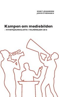 bokomslag Kampen om mediebilden : nyhetsjournalistik i valrörelsen 2018