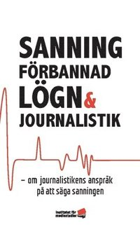 bokomslag Sanning, förbannad lögn och journalistik : om journalistikens anspråk på att säga sanningen
