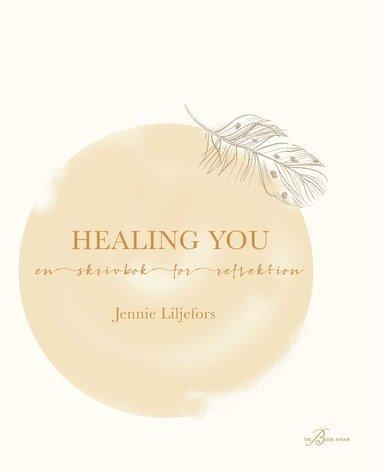 bokomslag Healing you : en skrivbok för reflektion