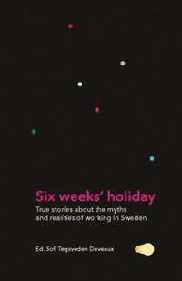 bokomslag Six weeks' holiday : true stories about the myths and realities of working in Sweden