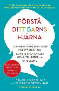 bokomslag Förstå ditt barns hjärna : 12 banbrytande strategier för att stimulera barnets emotionella och intellektuella utveckling