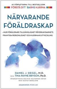 bokomslag Närvarande föräldraskap : hur föräldrars tillgänglighet påverkar barnets framtida personlighet och hjärnans utveckling