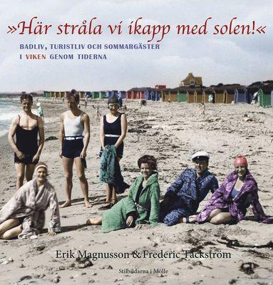 bokomslag Här stråla vi ikapp med solen. Badliv, turistliv och sommargäster i Viken genom tiderna.