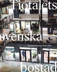 bokomslag Tiotalets svenska bostad : bostadsarkitektur 2010-2020
