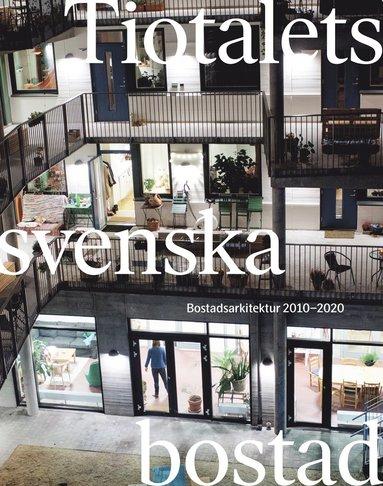bokomslag Tiotalets svenska bostad - Bostadsarkitektur 2010-2020
