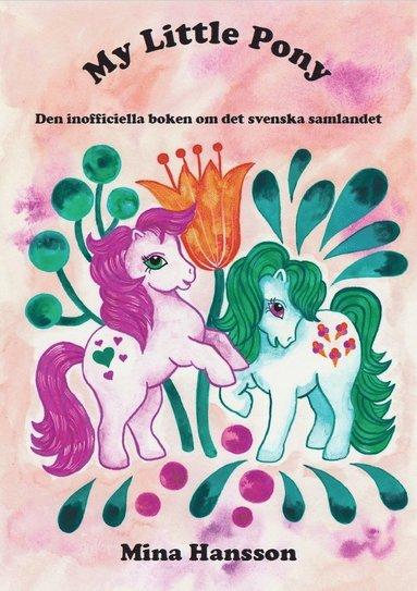 bokomslag My Little Pony : den inofficiella boken om det svenska samlandet
