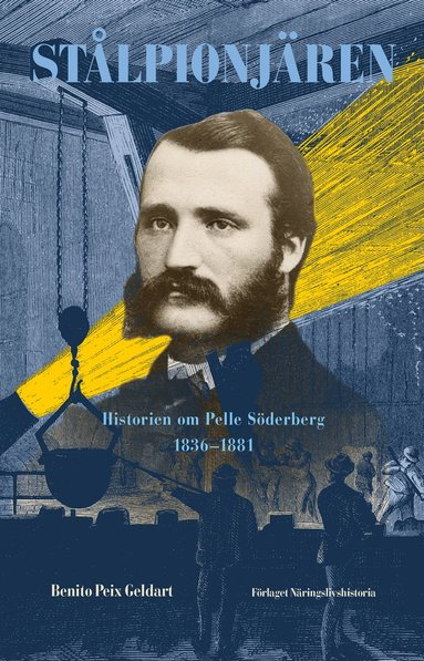 bokomslag Stålpionjären : historien om Pelle Söderberg 1836 - 1881