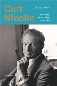 bokomslag Curt Nicolin : ingenjör, direktör, debattör