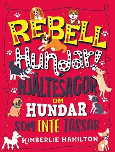bokomslag Rebellhundar! : hjältesagor om hundar som inte tassar
