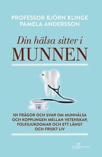 bokomslag Din hälsa sitter i munnen : 101 frågor och svar om munhälsa och kopplingen mellan vetenskap, folksjukdomar och ett långt och friskt liv