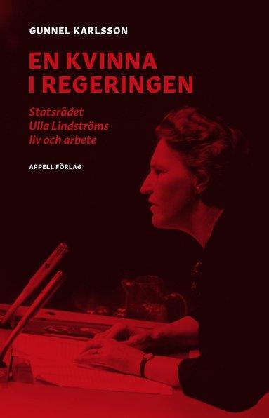 bokomslag En kvinna i regeringen : statsrådet Ulla Lindströms liv och arbete