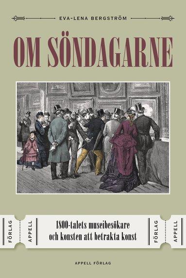 bokomslag Om söndagarne : 1800-talets museibesökare och konsten att betrakta konst
