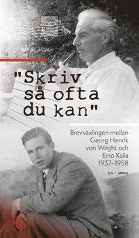 """bokomslag """"Skriv så ofta du kan"""" : brevväxlingen mellan Georg Henrik von Wright och Eino Kaila 1937–1958"""