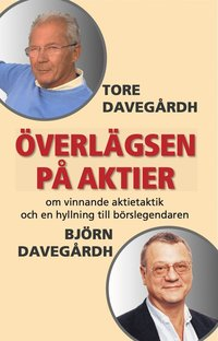 bokomslag Överlägsen på aktier : om vinnande aktietaktik och en hyllning till börslegendaren Björn Davegårdh