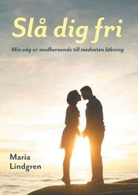 bokomslag Slå dig fri : min väg från medberoende till medveten läkning