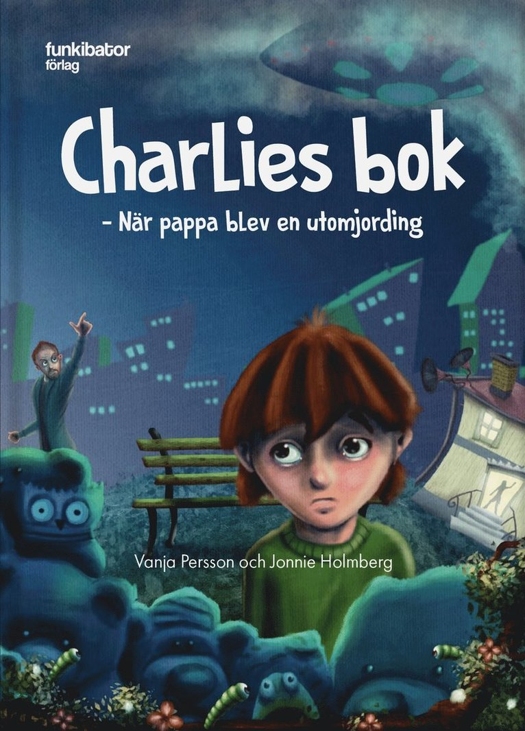 Charlies bok : när pappa blev en utomjording 1