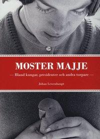 bokomslag Moster Majje : bland kungar, presidenter och andra torpare