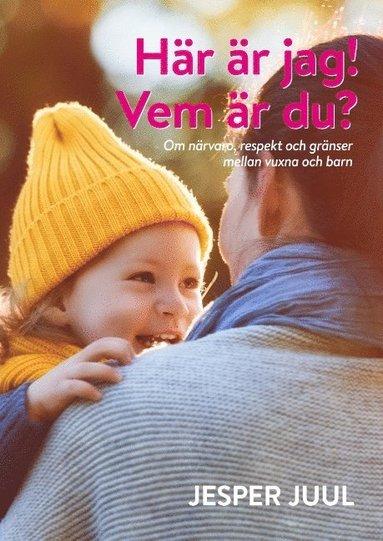 bokomslag Här är jag! Vem är du? : om närvaro, respekt och gränser mellan vuxna och barn