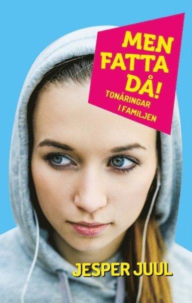 bokomslag Men fatta då! : tonåringar i familjen
