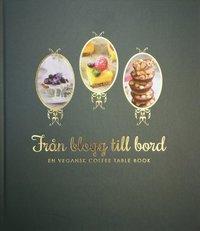 bokomslag Från blogg till bord : en vegansk coffee table book