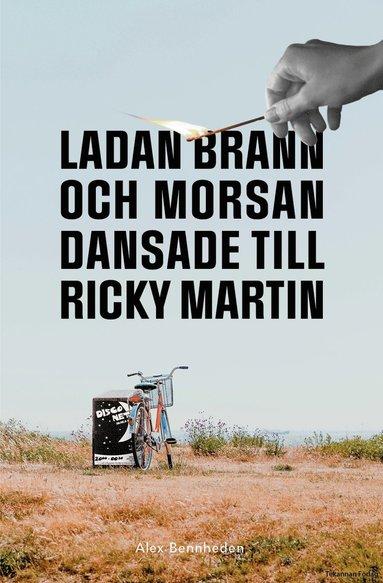 bokomslag Ladan brann och morsan dansade till Ricky Martin