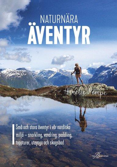 bokomslag Naturnära äventyr : små och stora äventyr i vår nordiska miljö: snorkling, vandring, paddling, toppturer, uteyoga och skogsbad