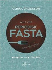 bokomslag Allt om periodisk fasta : 800 kcal, 5:2 och juicing