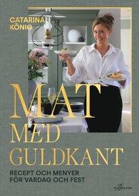 bokomslag Mat med guldkant : recept och menyer för vardag och fest