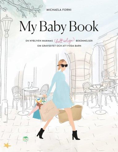 bokomslag My Baby Book : en nybliven mammas (helt ärliga) bekännelser om graviditet och att föda barn