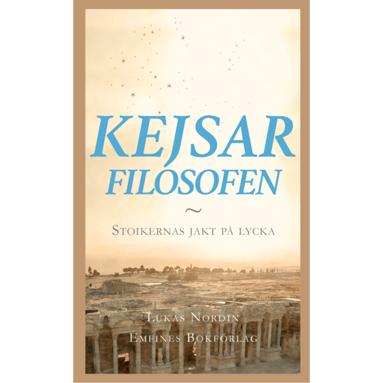 bokomslag Kejsarfilosofen : stoikernas jakt på lycka