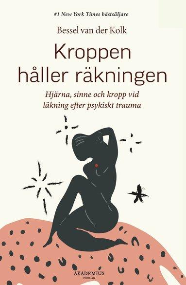 bokomslag Kroppen håller räkningen : hjärna, sinne och kropp vid läkning efter psykiskt trauma