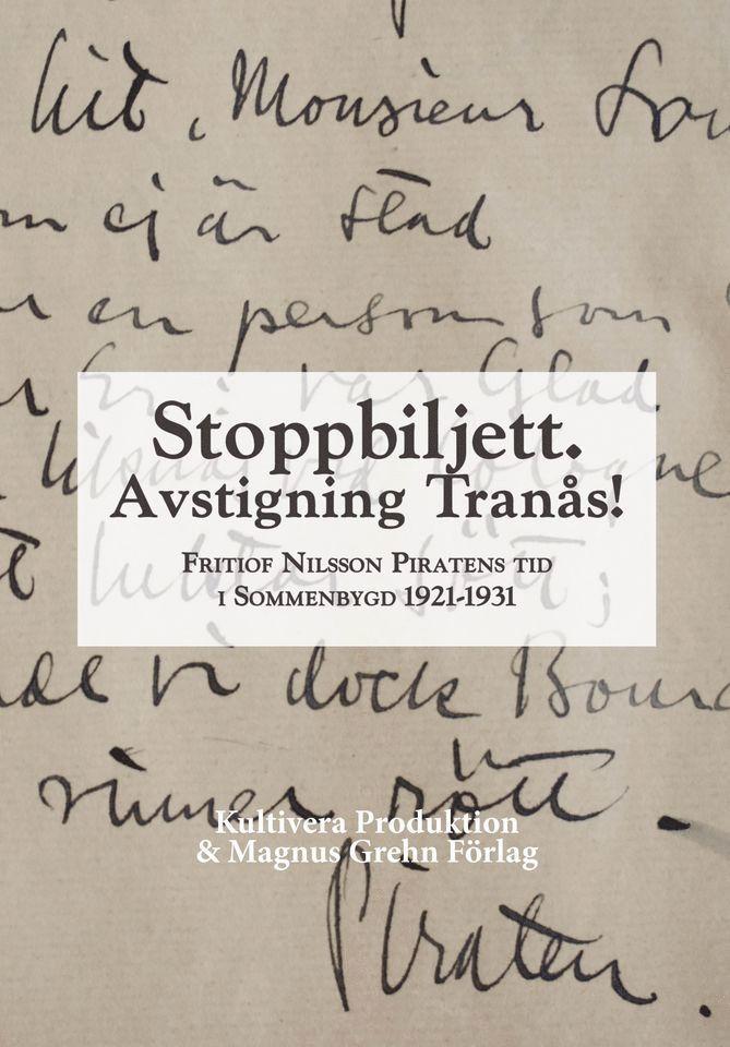 Stoppbiljett. Avstigning Tranås! - Fritiof Nilsson Piratens tid i Sommenbygd 1921-1931 1