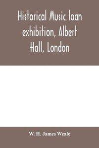bokomslag Historical music loan exhibition, Albert Hall, London. June-Oct, 1885, A Descriptive Catalogue of Rare Manuscripts and Printed Books