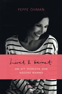 bokomslag Livet & barnet : om att överleva som någons mamma