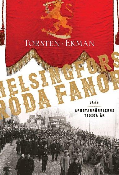bokomslag Helsingfors röda fanor : från arbetarrörelsens tidiga år 1883-1917