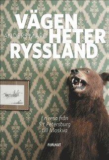 bokomslag Vägen heter Ryssland - en resa mellan S:t Petersburg och Moskva