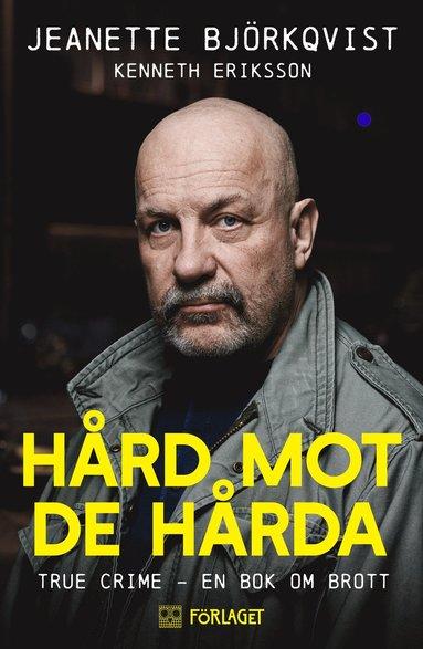bokomslag Hård mot de hårda. True crime - En bok om brott