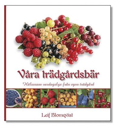 bokomslag Våra trädgårdsbär : hälsosam vardagslyx från egen trädgård