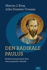 bokomslag Den radikale Paulus : kyrkans konservativa ikon som progressiv visionär