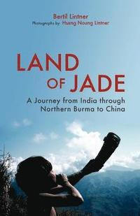 bokomslag Land Of Jade: A Journey From India Through Northern Burma To China