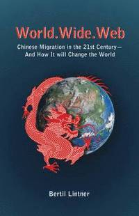 bokomslag World Wide Web: Chinese Migration In The 21st Century - And How It Will Change The World