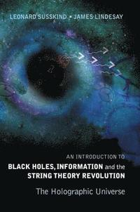 bokomslag Introduction To Black Holes, Information And The String Theory Revolution, An: The Holographic Universe