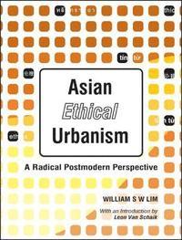 bokomslag Asian Ethical Urbanism: A Radical Postmodern Perspective