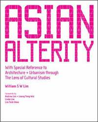 bokomslag Asian Alterity: With Special Reference To Architecture And Urbanism Through The Lens Of Cultural Studies
