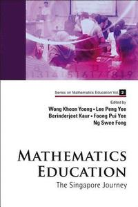 bokomslag Mathematics Education: The Singapore Journey