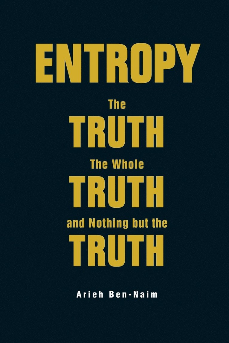 Entropy: The Truth, the Whole Truth, and Nothing but the Truth 1